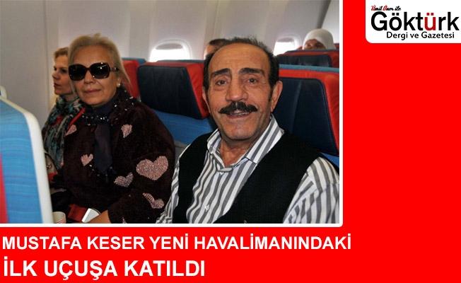 Mustafa Keser Yeni Havalimanı'ndaki İlk Ticari Uçuşta Yer Aldı