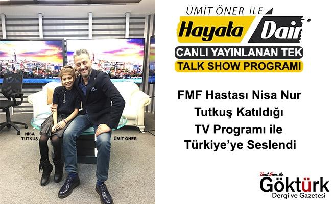 FMF Hastası Nisa Nur TUTKUŞ Katıldığı TV Programı ile Türkiye' ye Seslendi