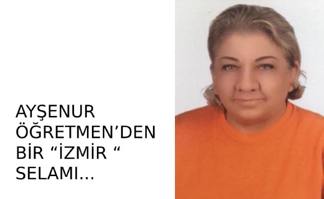 """AYŞENUR ÖĞRETMEN'DEN BİR """"İZMİR """" SELAMI..."""