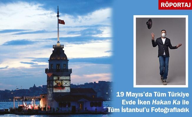 19 Mayıs'da Tüm Türkiye Evde İken Hakan Ka ile İstanbul'u Fotoğrafladık