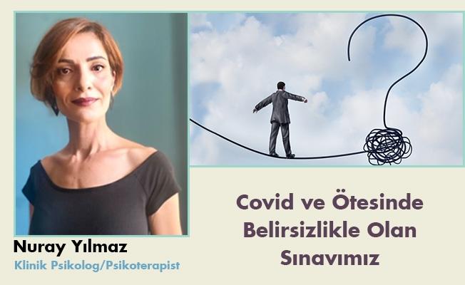 Covid ve Ötesinde Belirsizlikle Olan Sınavımız - Nuray Yılmaz