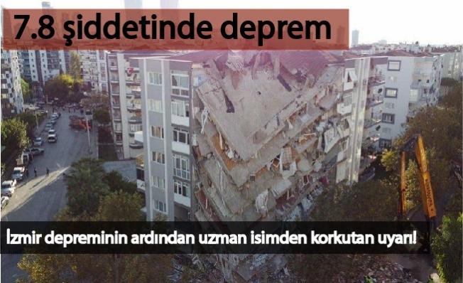 İzmir depreminin ardından uzman isimden korkutan uyarı! 7.8 şiddetinde deprem…