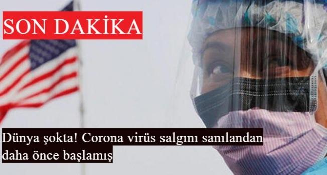 Dünya şokta! Corona virüs salgını sanılandan daha önce başlamış