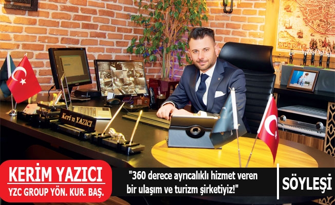 """Kerim Yazıcı: """"360 derece ayrıcalıklı hizmet veren bir ulaşım ve turizm şirketiyiz!"""""""