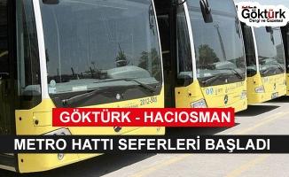 Göktürk Hacıosman Metro Hattı Seferleri Başladı