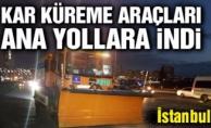 Kar küreme araçları İstanbul'da ana yollara indi!