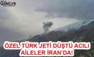 Özel Türk jeti İran'da düştü! Acılı aileler İran'da...