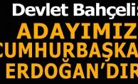 Bahçeli'den son dakika açıklaması: Cumhurbaşkanı adayımız Sayın Recep Tayyip Erdoğan'dır