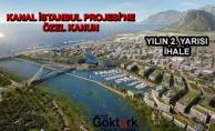 Kanal İstanbul'a Özel Kanun Geliyor