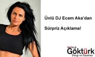 Ünlü DJ Ecem Aka'dan Sürpriz Açıklama!
