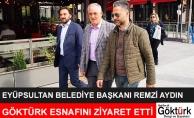 Eyüpsultan Belediye Başkanı Remzi Aydın Göktürk esnafını ziyaret etti.