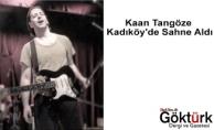 Kaan Tangöze Kadıköy'de Sahne Aldı