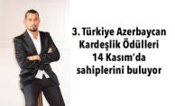 3. Türkiye Azerbaycan Kardeşlik Ödülleri 14 Kasım'da sahiplerini buluyor