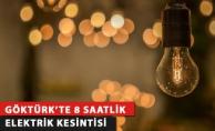 Göktürk'te 8 Saatlik Elektrik Kesintisi