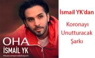 """İsmail YK'dan Koronayı Unutturacak Şarkı """"OHA"""""""