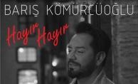 """Barış Kömürcüoğlu """"HAYIR HAYIR"""" ile Geliyor"""