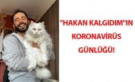 ''HAKAN KALGIDIM''IN KORONAVİRÜS GÜNLÜĞÜ!