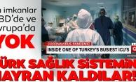 """Türk sağlık sistemine hayran kaldılar! """"Bu imkanlarABDveAvrupa'da yok"""""""