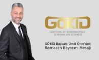 GÖKİD Başkanı Ümit Öner Ramazan Bayramı Mesajı Yayınladı
