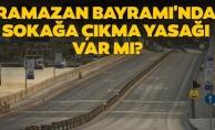Ramazan Bayramı'nda 9 günsokağa çıkma yasağıvar mı? 2020 Bayram ne zaman ve sokağa çıkma yasağı olacak mı?
