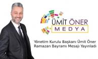 Ümit Öner Medya Yönetim Kurulu Başkanı Ümit Öner Ramazan Bayramı Mesajı Yayınladı