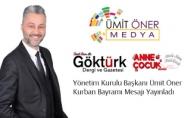 Ümit Öner Medya Yönetim Kurulu Başkanı Ümit Öner Kurban Bayramı Mesajı Yayınladı