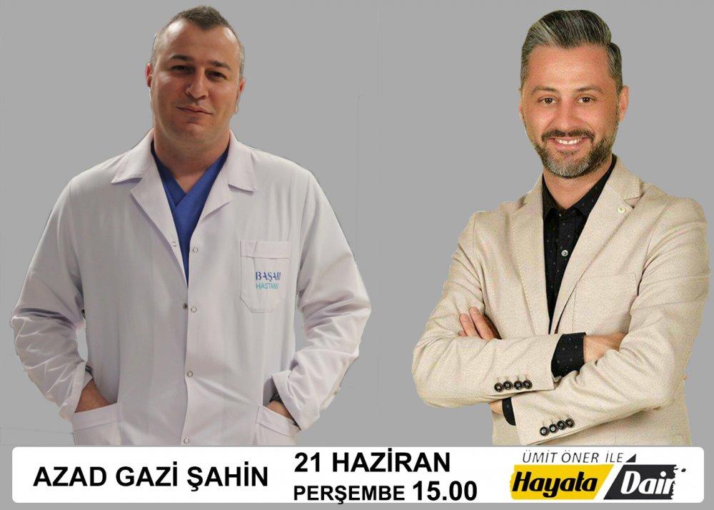 Ümit Öner ile Hayata Dair 21 Haziran 2018 Konuğu Op. Dr. Azad Gazi Şahin